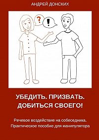 Андрей Донских -Убедить. Призвать. Добиться своего!