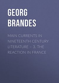 Georg Brandes -Main Currents in Nineteenth Century Literature – 3. The Reaction in France