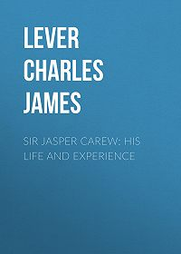 Charles Lever -Sir Jasper Carew: His Life and Experience