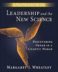 Margaret Wheatley -Leadership and the New Science. Discovering Order in a Chaotic World