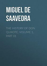 Miguel Cervantes -The History of Don Quixote, Volume 1, Part 01