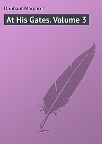 Margaret Oliphant -At His Gates. Volume 3