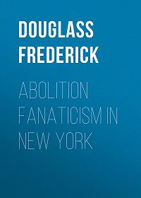 Frederick Douglass -Abolition Fanaticism in New York