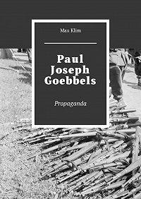 Max Klim -Paul Joseph Goebbels. Propaganda