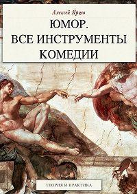 Алексей Ярцев -Юмор. Все инструменты комедии. Теория и практика