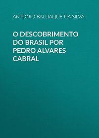 Antonio Baldaque da Silva -O descobrimento do Brasil por Pedro Alvares Cabral