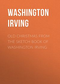 Washington Irving -Old Christmas From the Sketch Book of Washington Irving