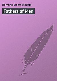 Ernest Hornung -Fathers of Men
