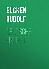 Rudolf Eucken -Deutsche Freiheit
