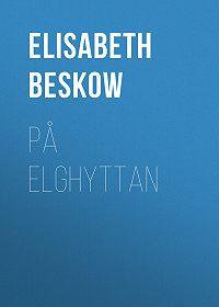Elisabeth Beskow -På Elghyttan
