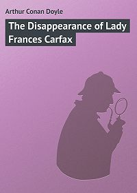 Arthur Conan Doyle - The Disappearance of Lady Frances Carfax
