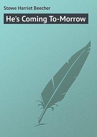 Harriet Stowe -He's Coming To-Morrow