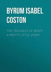 Isabel Byrum -The Troubles of Biddy: A Pretty Little Story