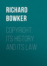 Richard Bowker -Copyright: Its History and Its Law
