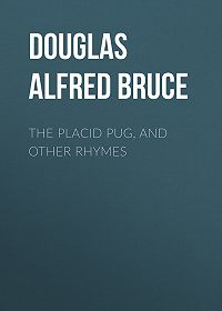 Alfred Douglas -The Placid Pug, and Other Rhymes