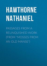 """Nathaniel Hawthorne -Passages from a Relinquished Work (From """"Mosses from an Old Manse"""")"""