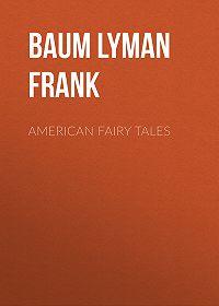 Lyman Baum -American Fairy Tales