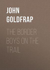 John Goldfrap -The Border Boys on the Trail