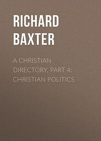 Richard Baxter -A Christian Directory, Part 4: Christian Politics