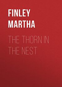 Martha Finley -The Thorn in the Nest