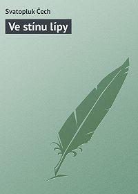 Svatopluk Čech - Ve stínu lípy (sbírka)