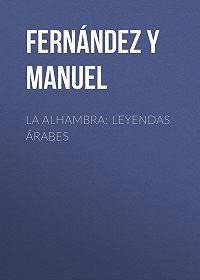 Manuel Fernández y González -La alhambra; leyendas árabes