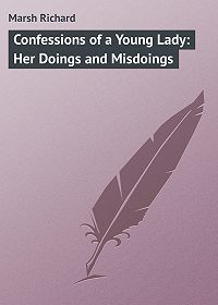 Marsh Richard -Confessions of a Young Lady: Her Doings and Misdoings
