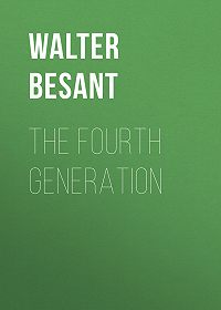 Walter Besant -The Fourth Generation