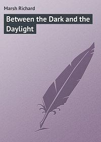 Marsh Richard -Between the Dark and the Daylight