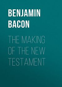 Benjamin Bacon -The Making of the New Testament