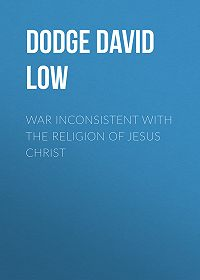 David Dodge -War Inconsistent with the Religion of Jesus Christ