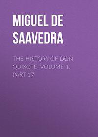 Miguel Cervantes -The History of Don Quixote, Volume 1, Part 17