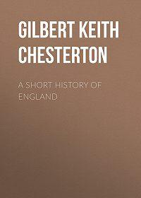 Gilbert Chesterton -A Short History of England
