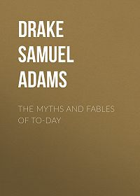 Samuel Drake -The Myths and Fables of To-Day