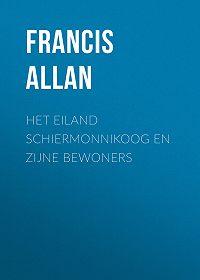 Francis Allan -Het Eiland Schiermonnikoog en Zijne Bewoners