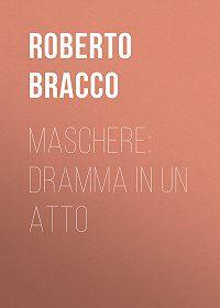 Roberto Bracco -Maschere: Dramma in un atto