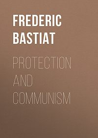 Frederic Bastiat -Protection and Communism