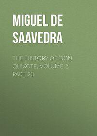 Miguel Cervantes -The History of Don Quixote, Volume 2, Part 23