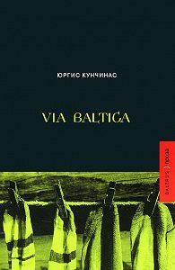 Юргис Кунчинас - Via Baltica (сборник)