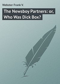 Frank Webster -The Newsboy Partners: or, Who Was Dick Box?