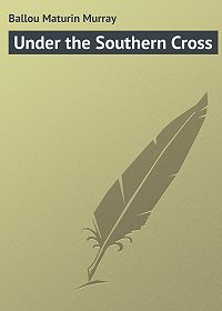 Maturin Ballou -Under the Southern Cross