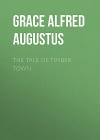 Alfred Grace -The Tale of Timber Town
