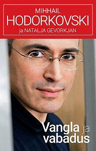 Mihhail Hodorkovski -Vangla ja vabadus