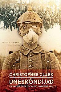 Christopher Clark -Uneskõndijad: kuidas Euroopa 1914. aastal sõtta läks