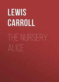 Lewis Carroll -The Nursery Alice