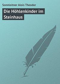 Sonnleitner Alois -Die Höhlenkinder im Steinhaus