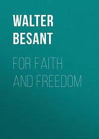 Walter Besant -For Faith and Freedom