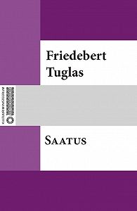 Friedebert Tuglas - Saatus