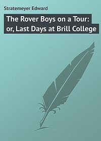 Edward Stratemeyer -The Rover Boys on a Tour: or, Last Days at Brill College