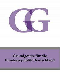 Deutschland -Grundgesetz fur die Bundesrepublik Deutschland – GG